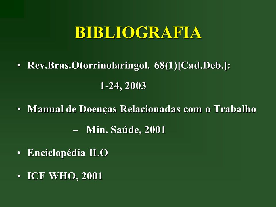 BIBLIOGRAFIA Rev.Bras.Otorrinolaringol. 68(1)[Cad.Deb.]: 1-24, 2003